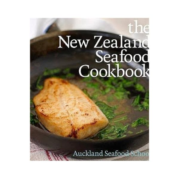 The New Zealand Seafood Cookbook - Auckland Seafood School