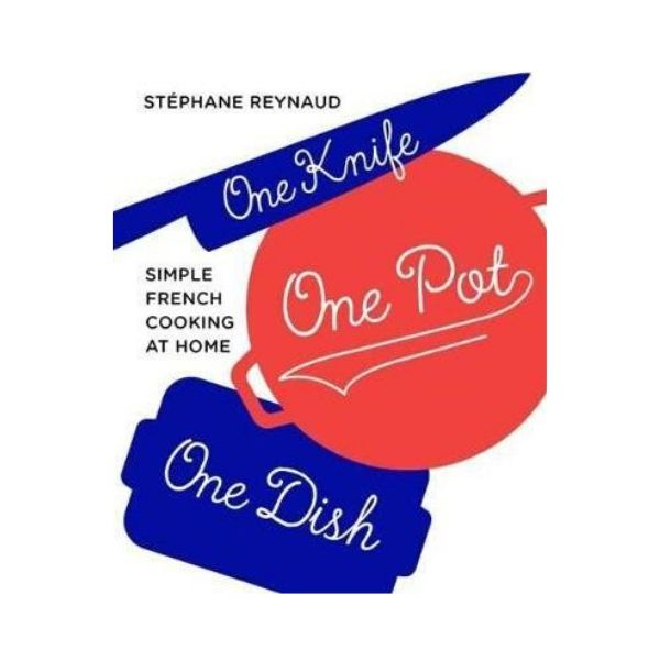 One Knife One Pot One Dish - Stéphane Reynaud