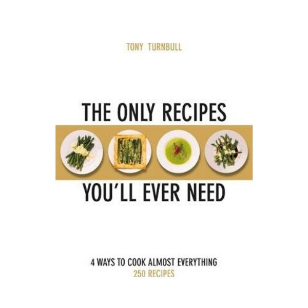 The Only Recipes You'll Ever Need - Tony Turnbull