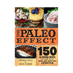 The Paleo Effect : 150 All-Natural Recipes for a Grain-Free, Dairy-Free Lifestyle - Meghan Little & Angel Ayala Torres
