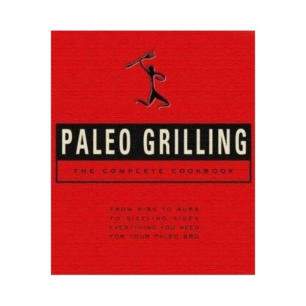 Paleo Grilling: The Complete Cookbook - John Whalen lll