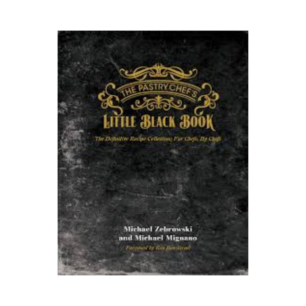 The Pastry Chef's Little Black Book - The Definitive Recipe Collection for Chefs; By Chefs