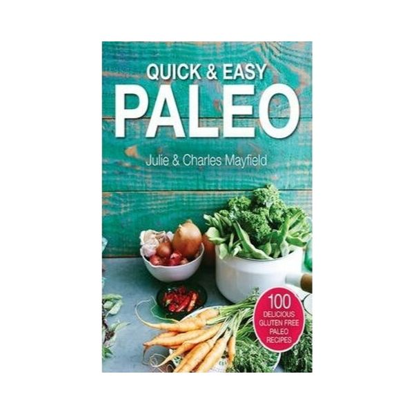 Quick and Easy Paleo - Julie & Charles Mayfield