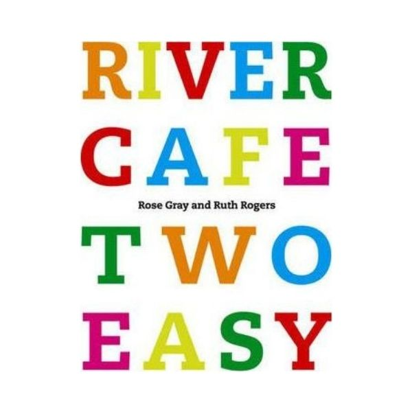 River Cafe: Two Easy - Rose Gray and Ruth Rogers
