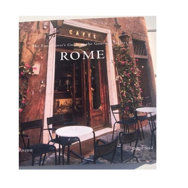 The Food Lover's Guide to the Gourmet Secrets of ROME - Diane Seed