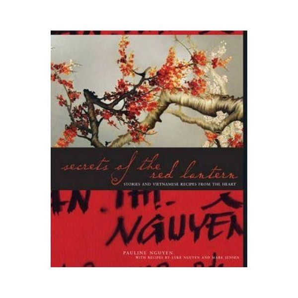 Secrets of the Red Lantern: Stories and Vietnamese recipes from the Heart - Pauline Nguyen