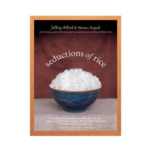 Seductions of Rice - Jeffrey Alford & Naomi Duguid