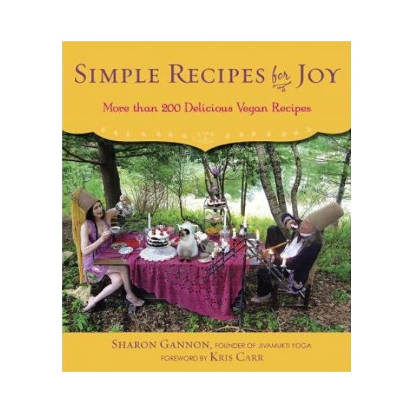 Simple Recipes for Joy - Sharon Gannon (founder of Jivamukti Yoga)