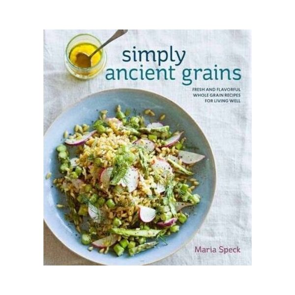 Simply Ancient Grains - Maria Speck