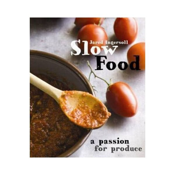 Slow Food: A Passion for Produce - Jared Ingersoll