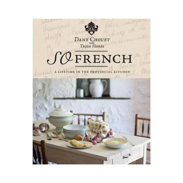 So French: A Lifetime in the Provincial Kitchen - Dany Chouet