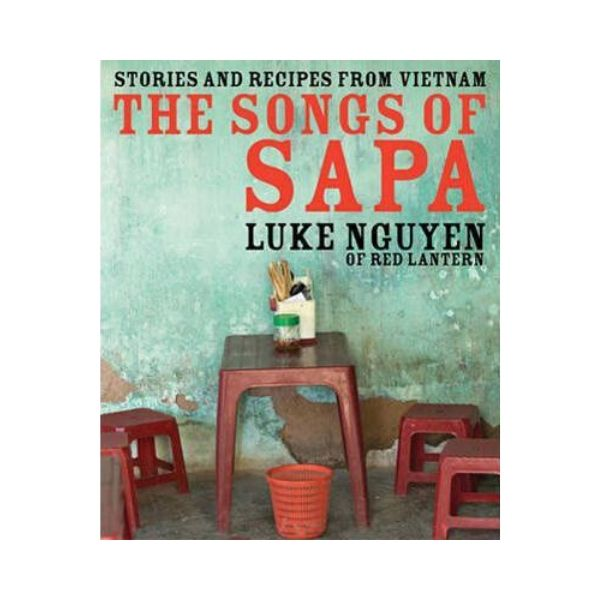 The Songs of Sapa : Stories and Recipes from Vietnam - Luke Nguyen (Signed)