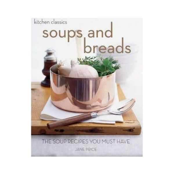 Kitchen Classics: Soups and Breads - Jane Price