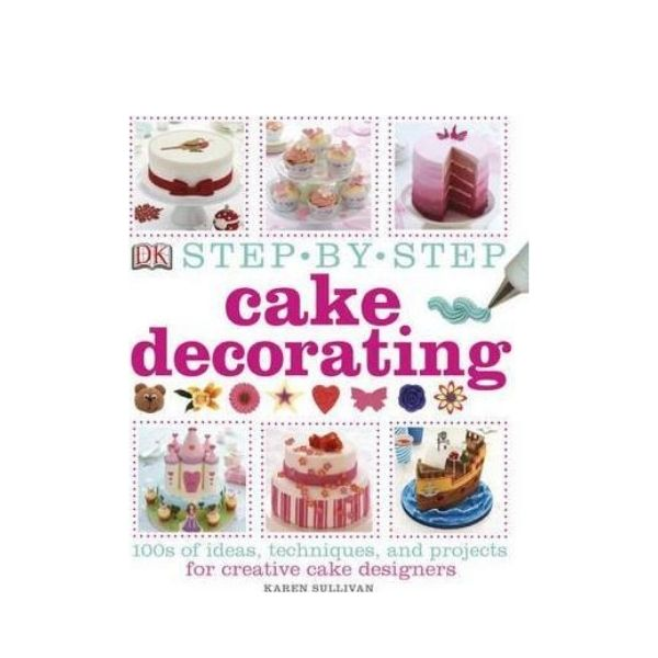 Step by Step Cake Decorating - Karen Sullivan