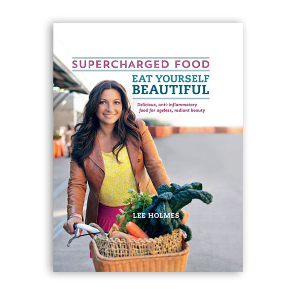 Supercharged Food: Eat Yourself Beautiful - Lee Holmes