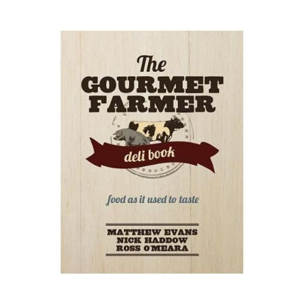 The Gourmet Farmer Deli Book - Matthew Evans, Nick Haddow & Ross O'Meara