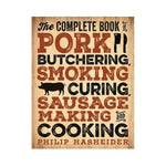 The Complete Book of Pork Butchering, Smoking, Curing, Sausage Making, and Cooking - Philip Hasheider