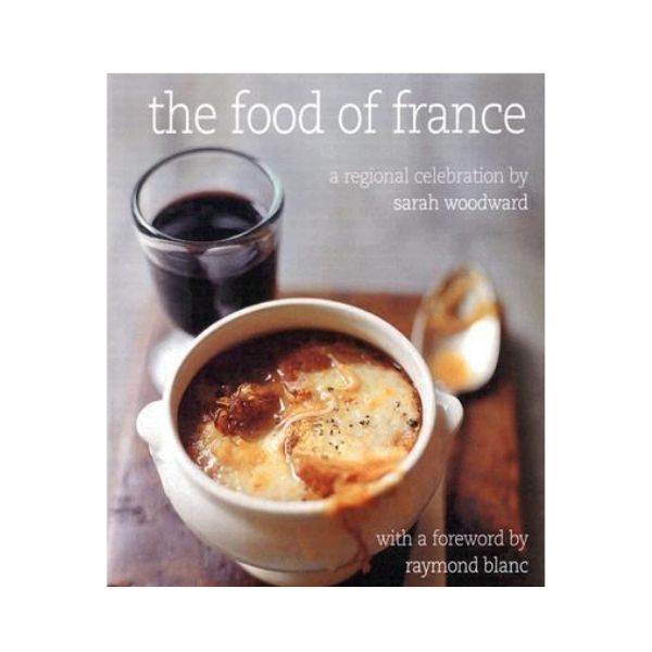 The Food of France: A regional Celebration - Sarah Woodward