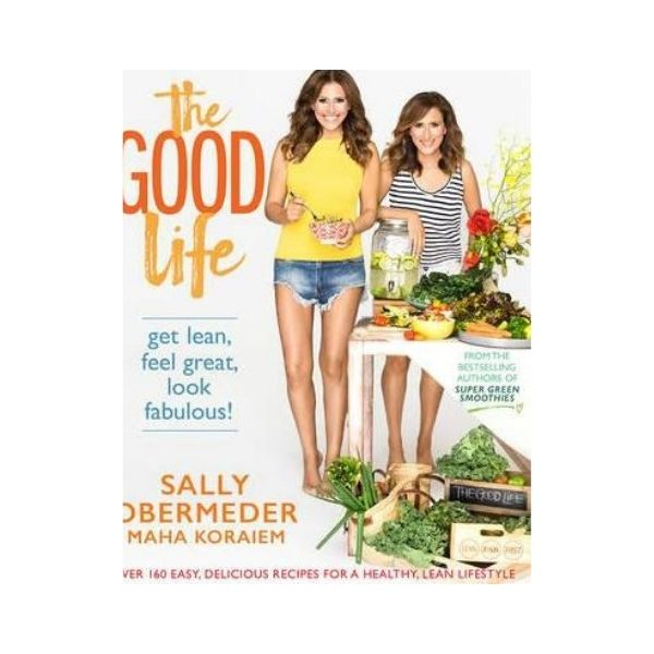 The Good Life: Get lean, feel great, look fabulous! - Sally Obermeder & Maha Koraiem