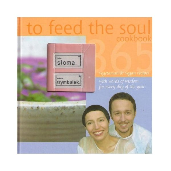 To Feed the Soul Cookbook - Jola Stoma & Mirek Trymbulak