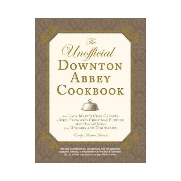 The Unofficial Downton Abbey Cookbook - Emily Ansara Baines