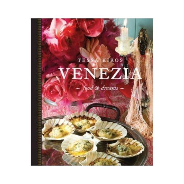 Venezia : Food and Dreams - Tessa Kiros
