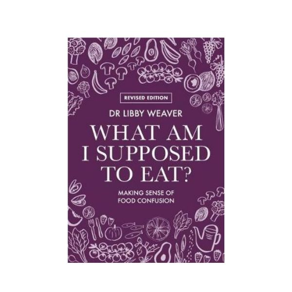 What am I supposed to Eat? (Revised Edition)  - Dr Libby Weaver (Signed)