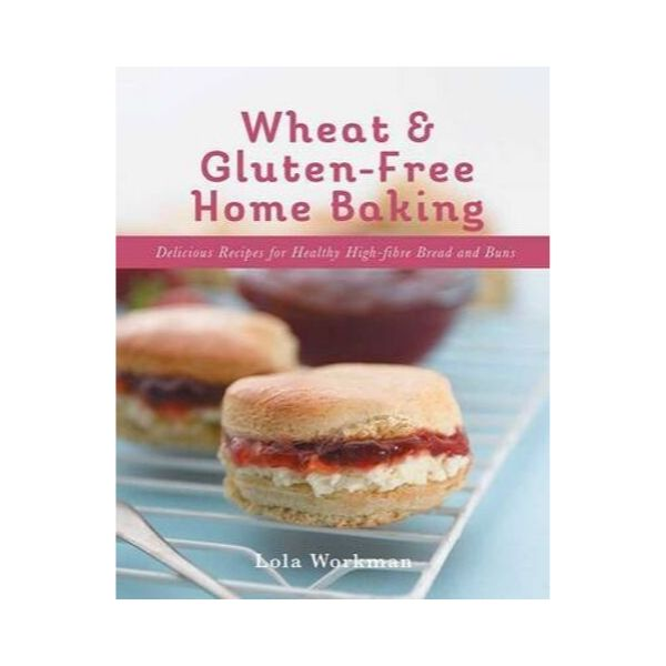 Wheat & Gluten-Free Home Baking