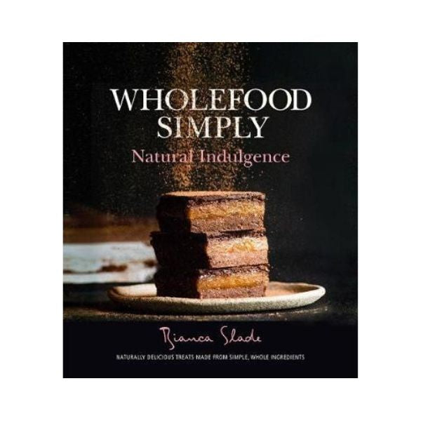 Wholefood Simply : Natural Indulgence - Bianca Slade