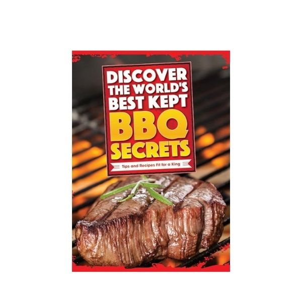 Discover The World's Best BBQ Secrets, Tips and Recipes Fit For a King - Know It All Press