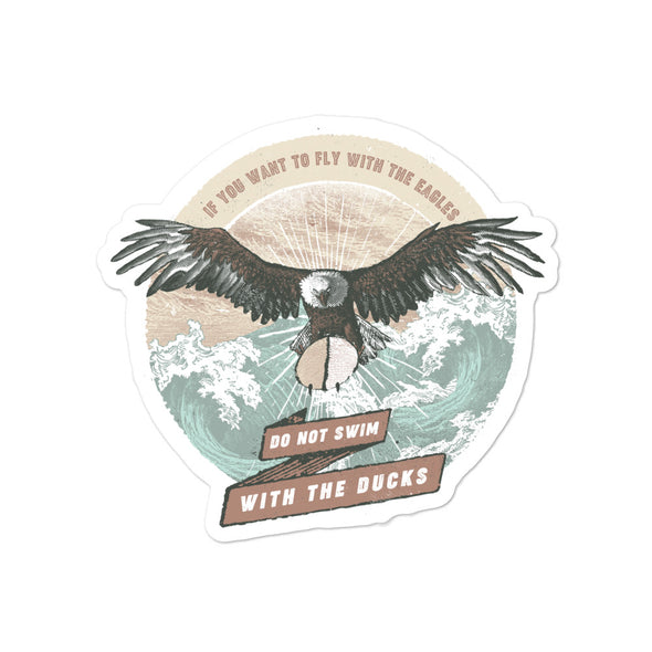 If You Want To Fly With The Eagles Do Not Swim With The Ducks. Bubble-free stickers