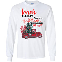 Load image into Gallery viewer, Teach All Day Watch Hallmark Christmas Movies All Night Shirt