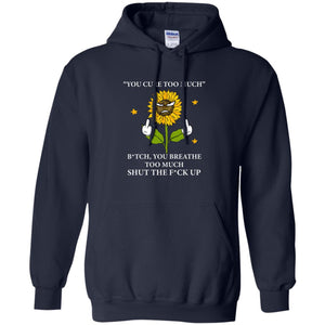 Sunflower - You Cure Too Much Bitch You Breathe Too Much Shirt