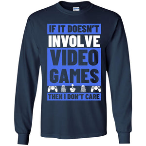 If It Doesn't Involve Video Games Then I Don't Care Shirt