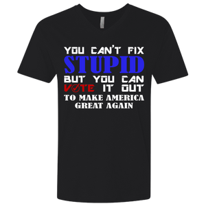 You Can't Fix Stupid But You Can Vote It Out To Make America Great Again