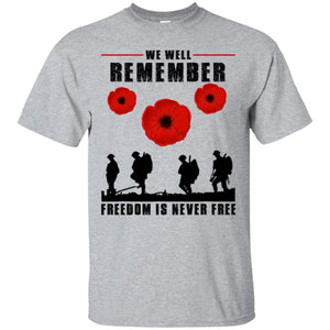 We Well Remember Freedom Is Never Free Shirt