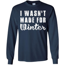 Load image into Gallery viewer, I Wasn't Made For Winter Shirt