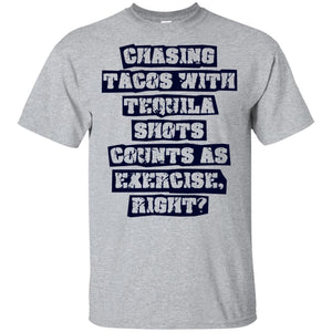 Chasing Tacos With Tequila Shots Counts As Exercise Shirt