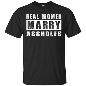 Real Women Marry Assholes Shirt