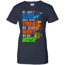 Load image into Gallery viewer, We Don't Stop When We're Tired We Stop When We Done Shirt