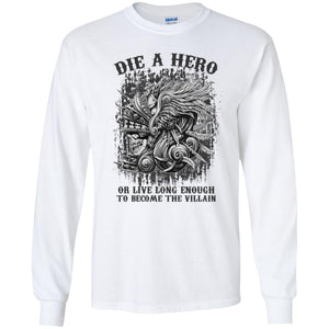 Die A Hero Or Live Long Enough To Become The Villain Shirt