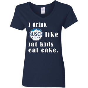I Drink Busch Light Like Fat Kids Eat Cake Shirt