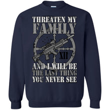 Load image into Gallery viewer, Threaten My Family And I Will Be The Last Thing You Never See Shirt