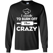 Load image into Gallery viewer, I Cook To Burn Off The Crazy Shirt
