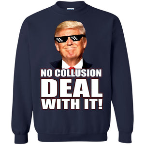 Trump - No Collusion Deal With It Shirt