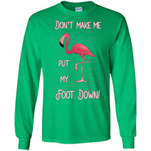 Load image into Gallery viewer, Flamingo - Don't Make Me Put My Foot Down Shirt