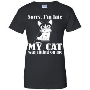 Sorry I'm Late My Cat Was Sitting On Me Shirt