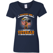 Load image into Gallery viewer, Too Many Died Defending Our Country I Support Veteran Before Refugees Shirt