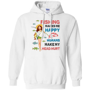 Fishing Makes Me Happy - Humans Make My Head Hurt Shirt