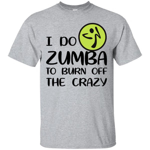 I Do Zumba To Burn Off The Crazy Shirt